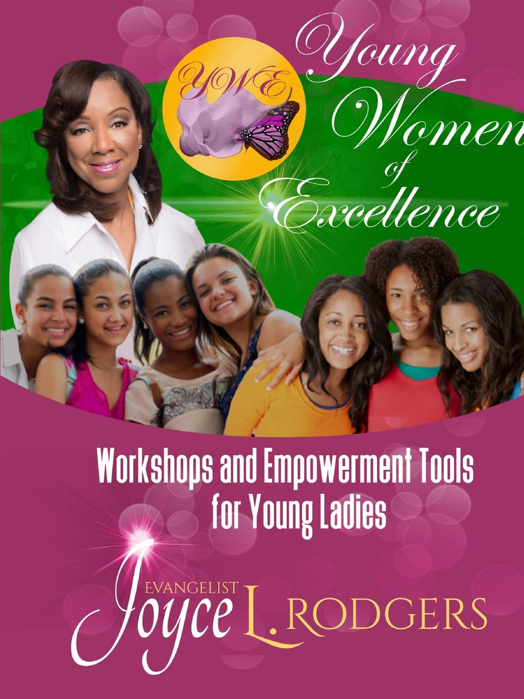 Joyce L. Rodgers Young Women of Excellence. Workshops and Empowerment Tools for Young Ladies mathis terry l steps to safety culture excellence