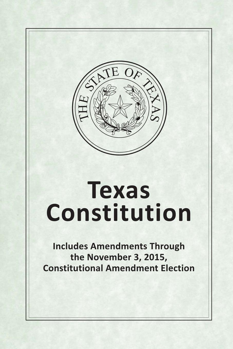 Texas Legislative Council Texas Constitution - Includes Amendments Through the November 3, 2015, Constitutional Amendment Election цена
