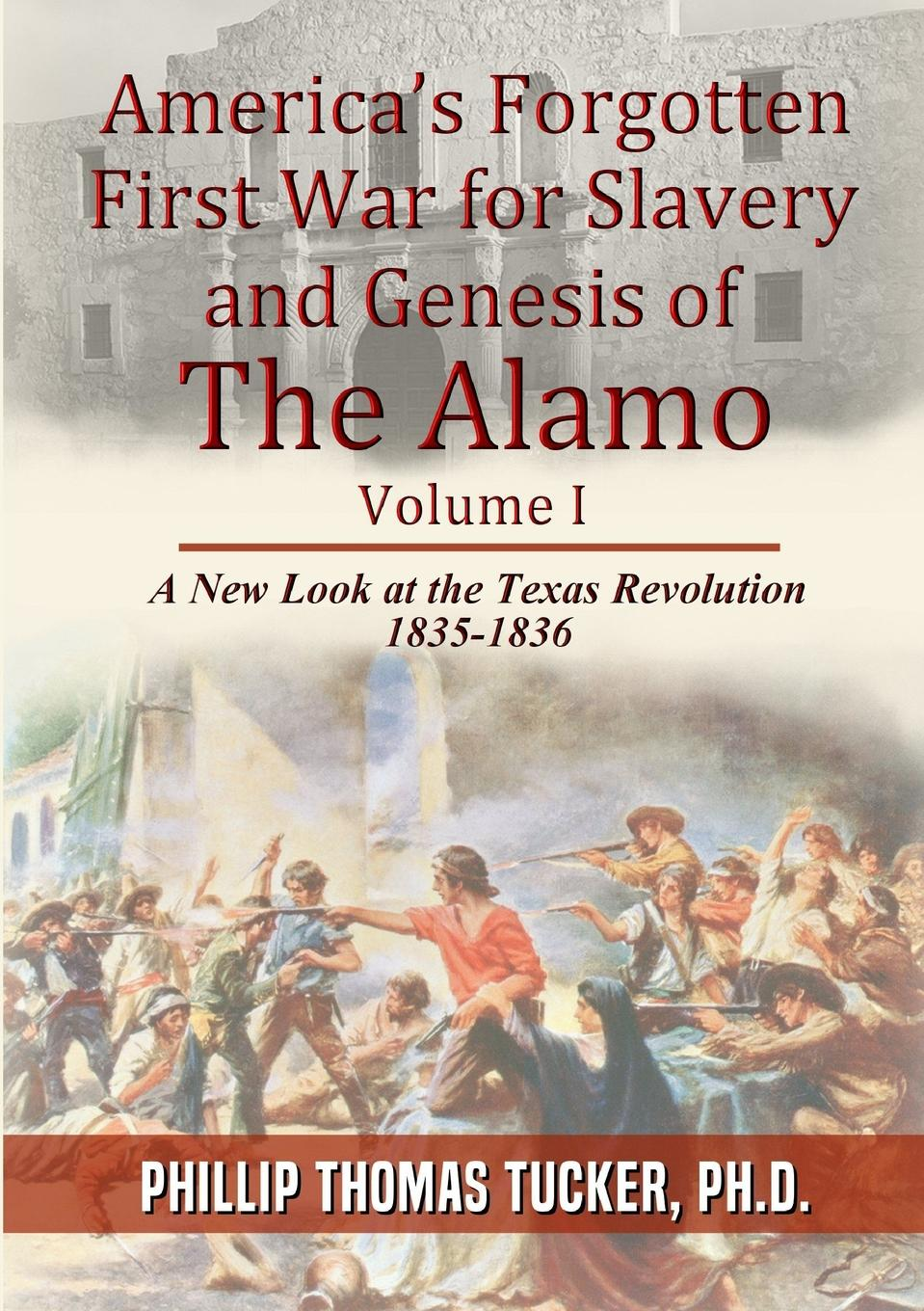 Phillip Thomas Tucker AmericaOs Forgotten First War for Slavery and Genesis of The Alamo thomas abel charles the gospel of slavery