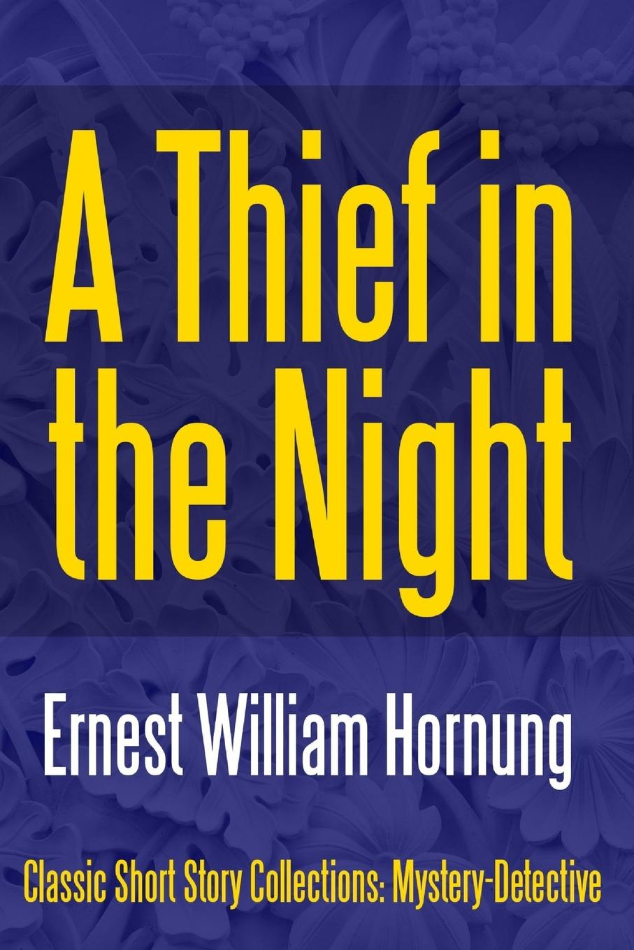 Ernest William Hornung A Thief in the Night the art of thief