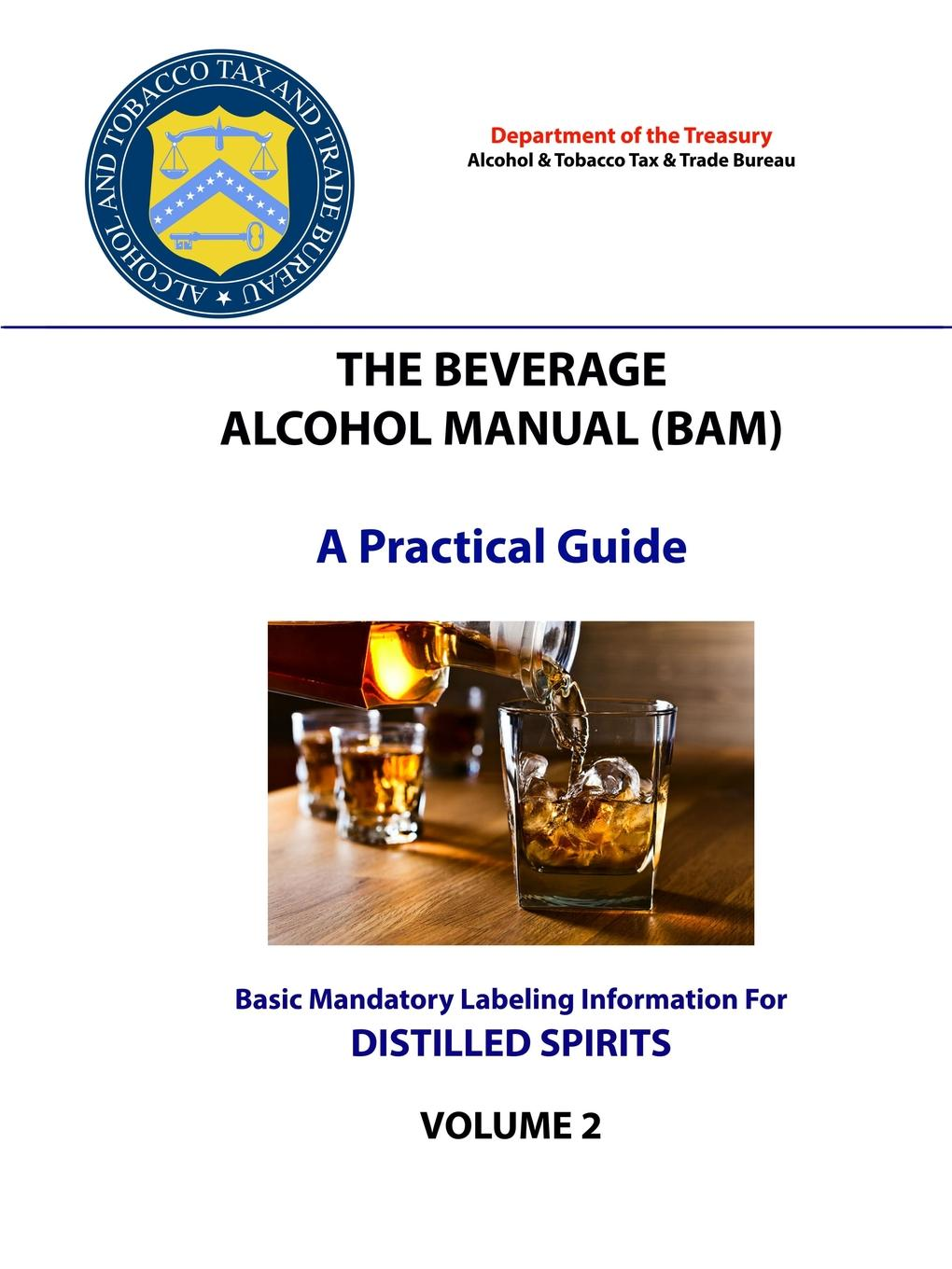 Department of the Treasury The Beverage Alcohol Manual (BAM) - A Practical Guide - Basic Mandatory Labeling Information for Distilled Spirits michael johnson spirits of ethasia the silent stag talamh