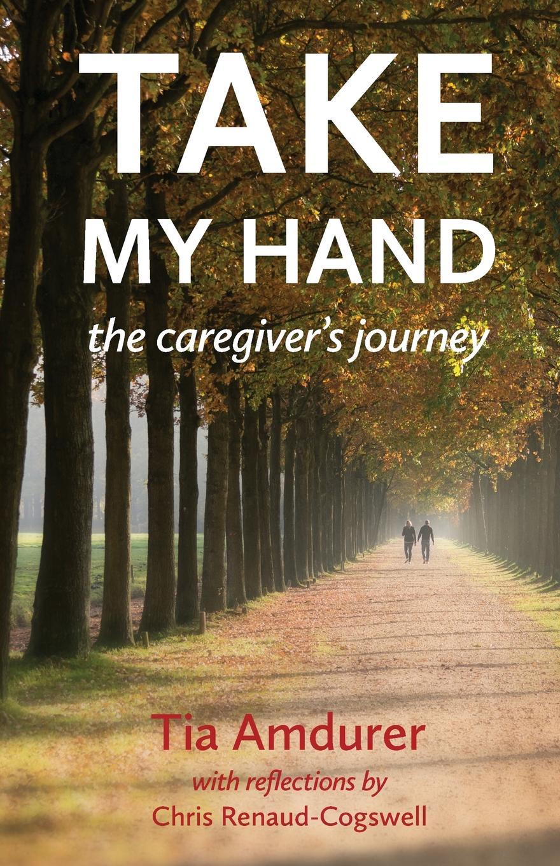 Tia Amdurer Take My Hand. the caregiver.s journey take that take that progressed 2 cd