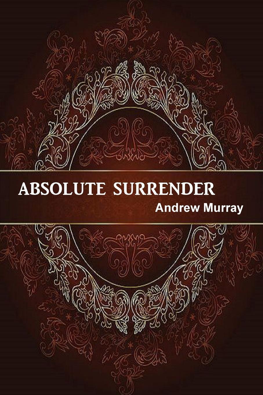 Andrew Murray, Rev Terry Kulakowski Absolute Surrender absolute surrender