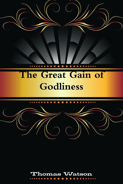 Thomas Watson, Editor Rev Terry Kulakowski The Great Gain of Godliness john f l s watson the confessions of a poacher
