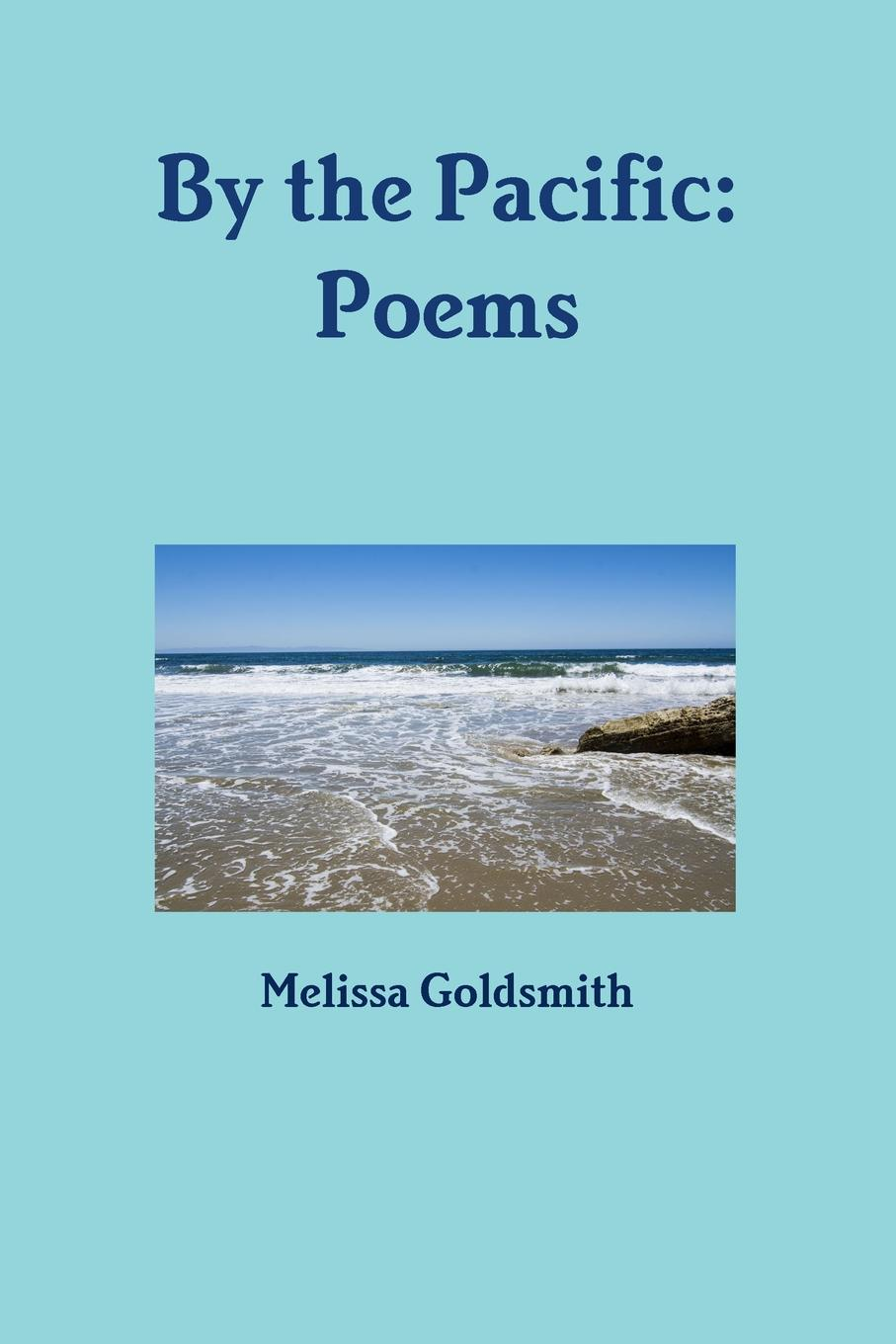 Melissa Goldsmith By the Pacific. Poems цена 2017
