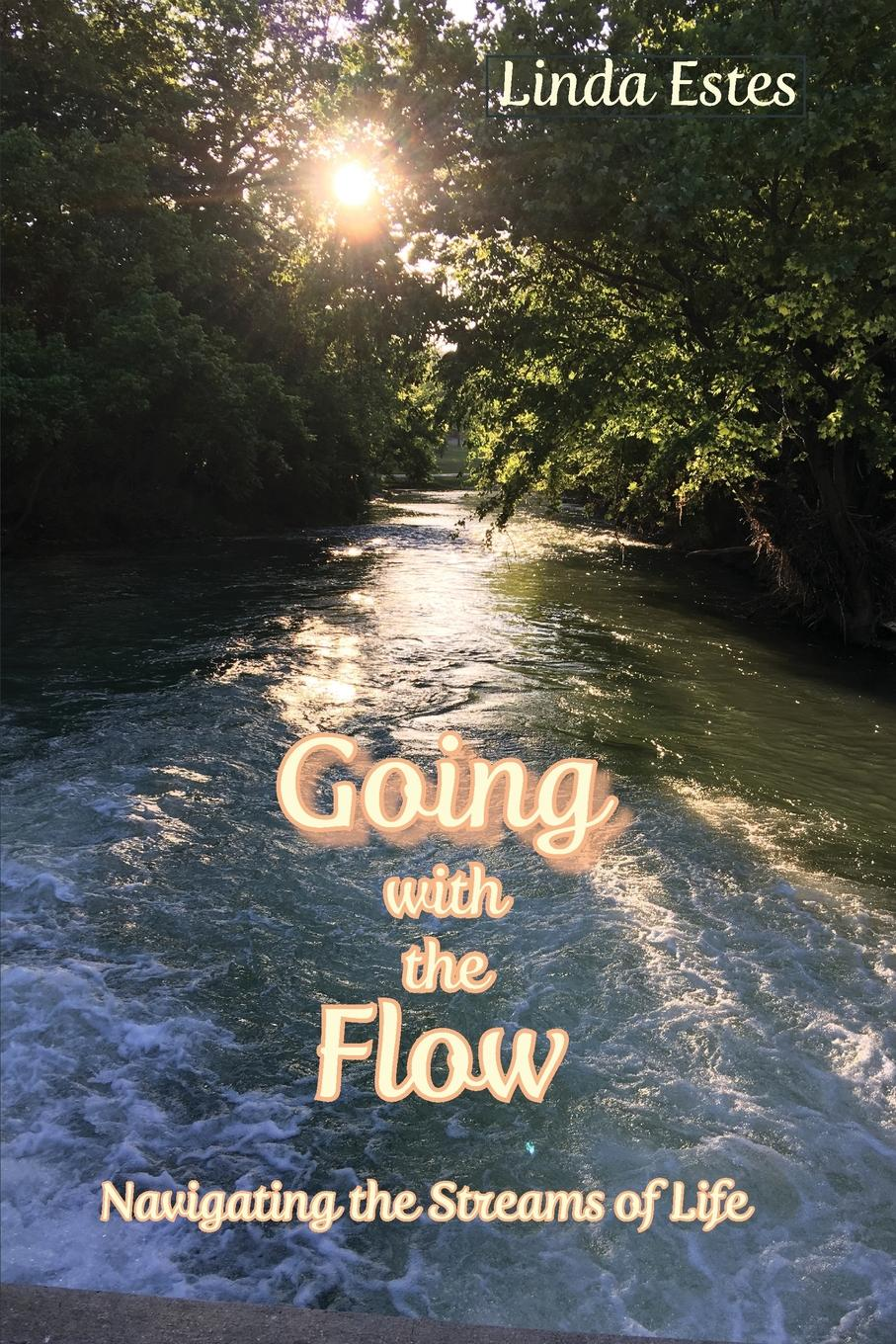 Linda Estes Going with the Flow. Navigating the Streams of Life dave thompson likelife easiest way tolive effectively