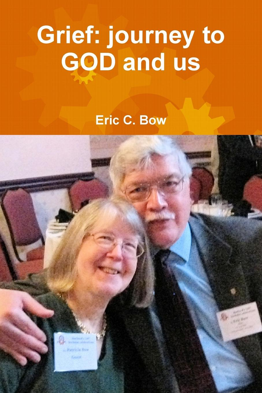 Eric Bow Grief. journey to GOD and us цена