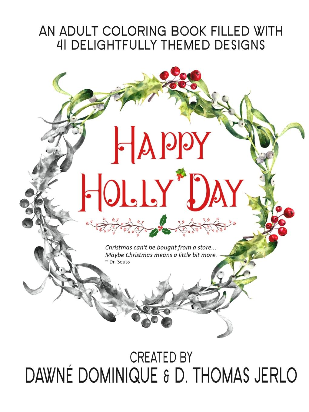 Dawné Dominique, D. Thomas Jerlo Happy Holly.Day Adult Coloring Book цены