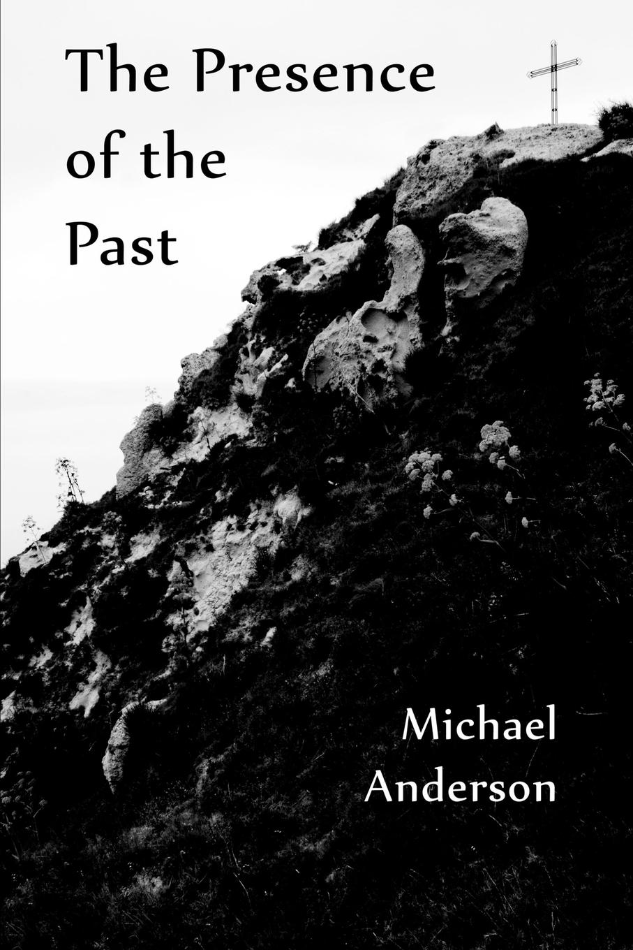 Michael Anderson The presence of the past michael hari one faith