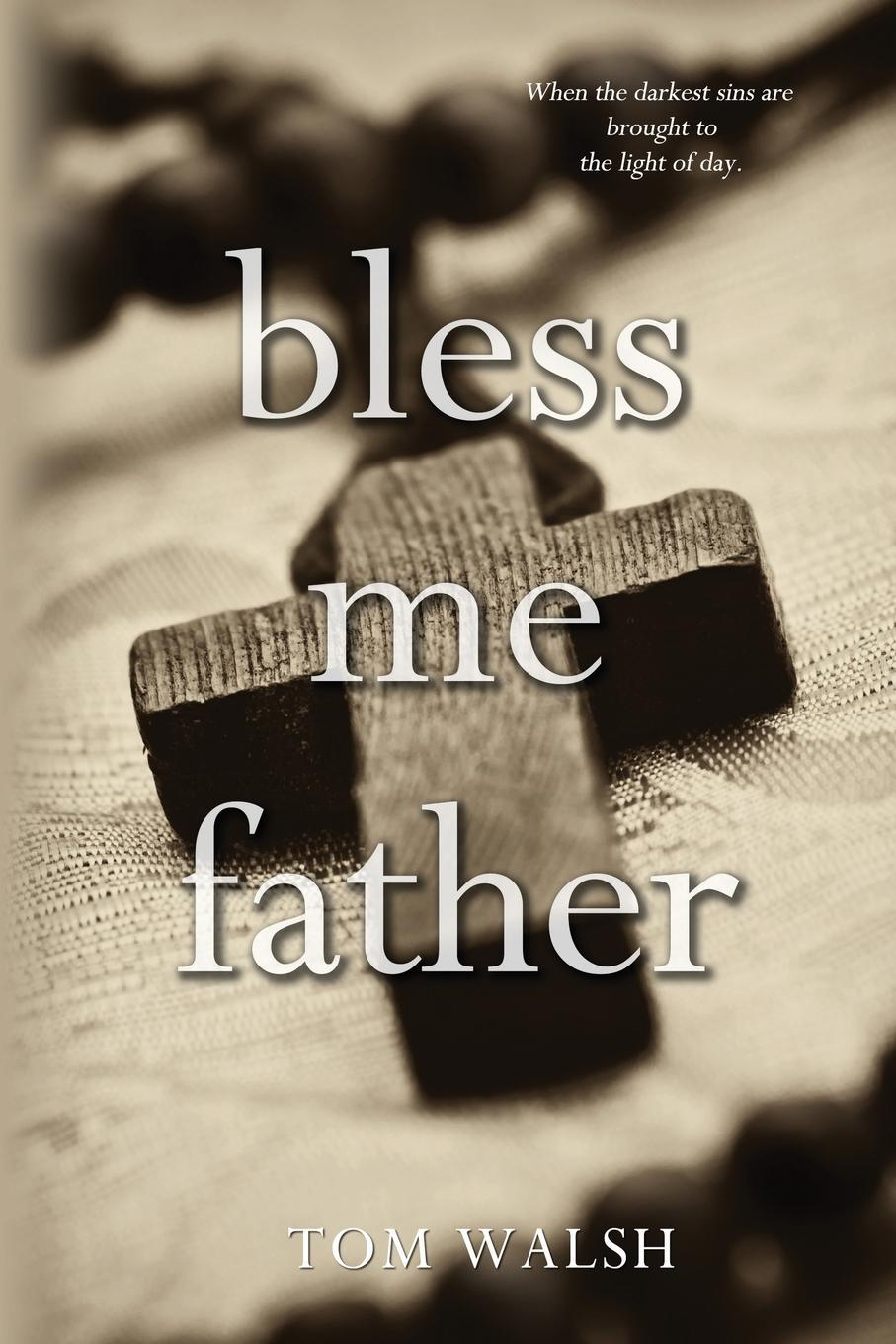 Tom Walsh Bless Me Father sins of the son