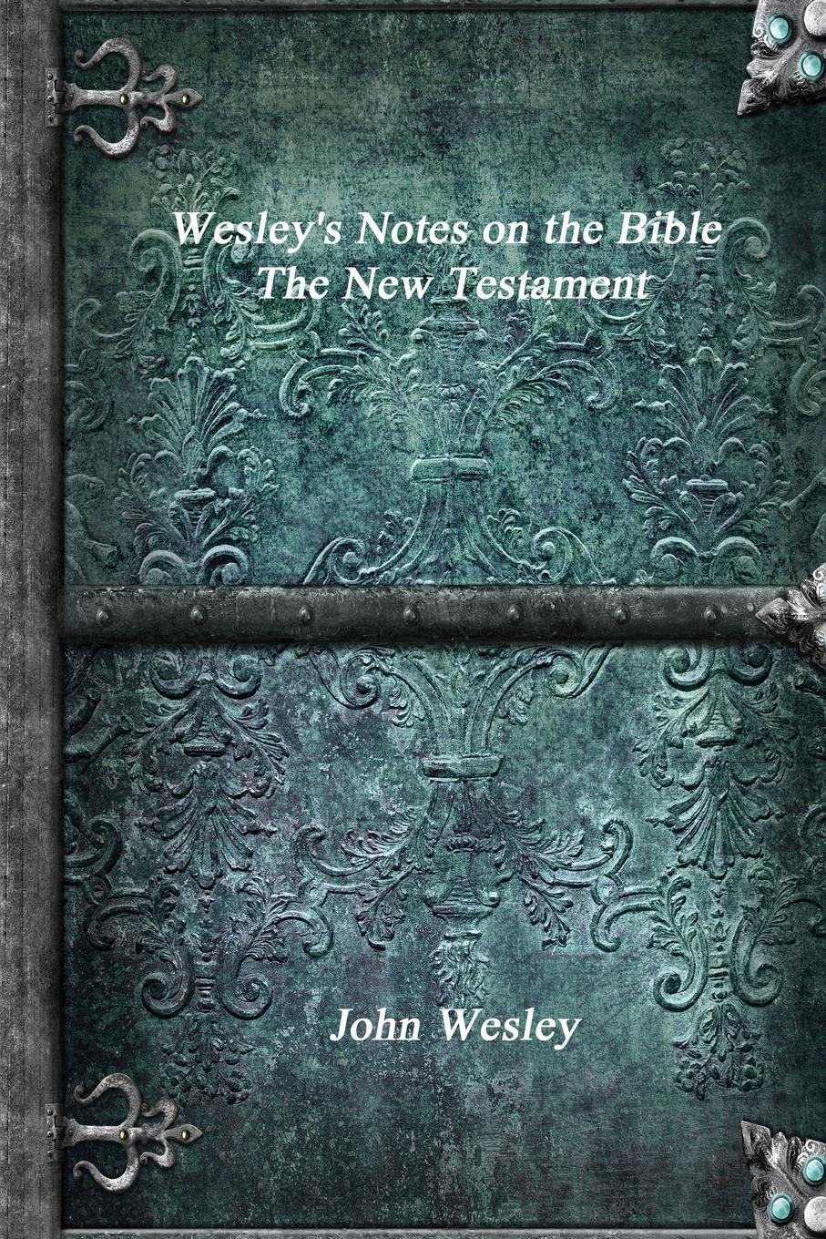 John Wesley W Notes on the Bible - The New Testament