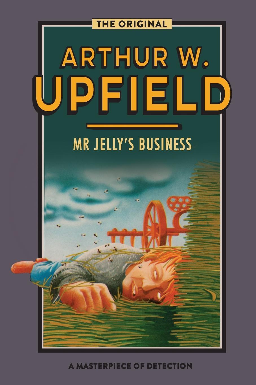 Arthur W. Upfield Mr Jelly.s Business arthur w upfield up and down australia