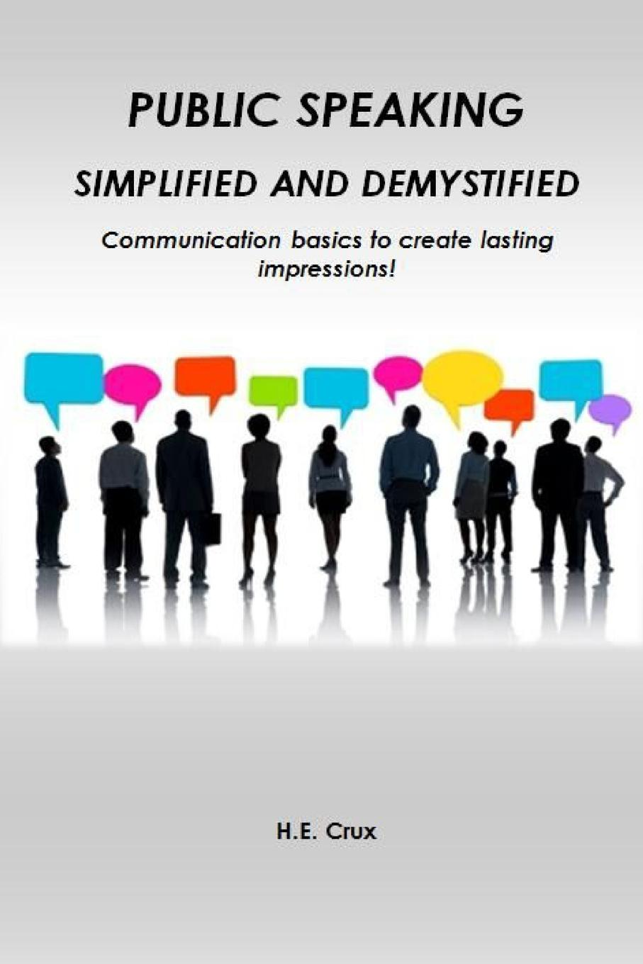 H. E. CRUX Public Speaking, Simplified and Demystified. Communication basics to create lasting impressions. jan yager phd jan yager tthe fast track guide to speaking in public