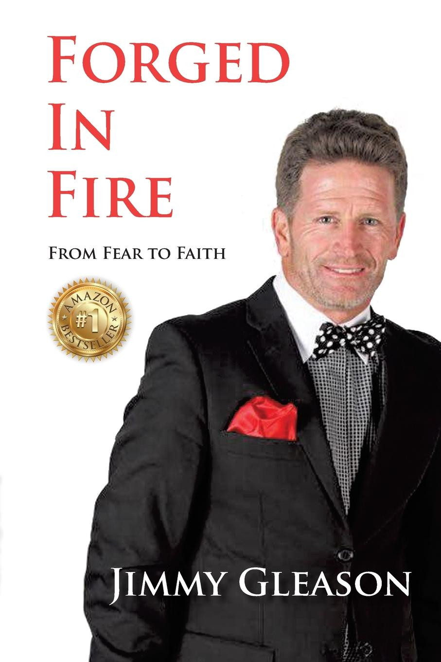 Jimmy Gleason Forged In Fire. From Fear to Faith finding faith