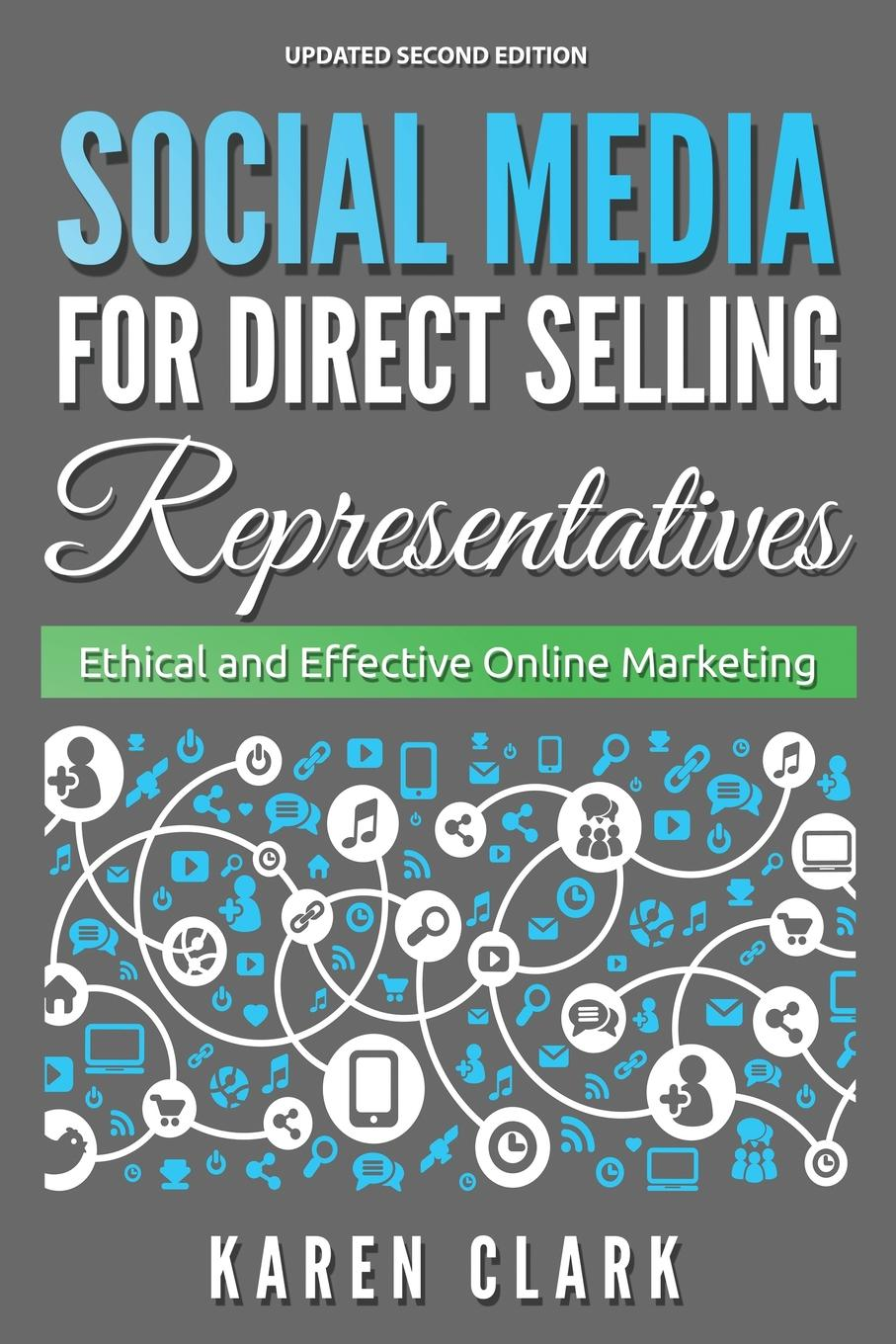 Karen Clark Social Media for Direct Selling Representatives. Ethical and Effective Online Marketing, 2018 Edition robert wollan selling through someone else how to use agile sales networks and partners to sell more