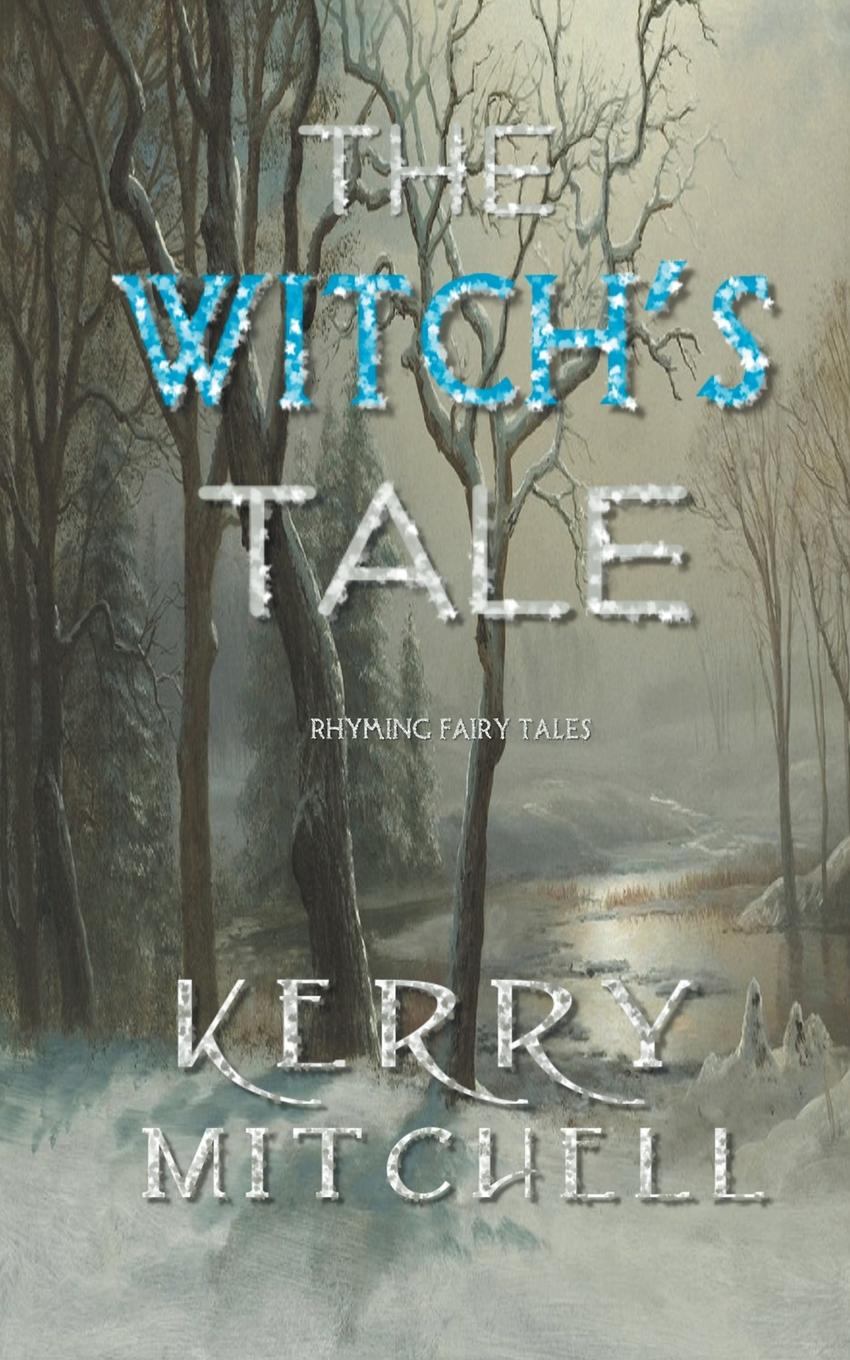 Kerry Mitchell The Witch.s Tale. Rhyming Fairy Tales