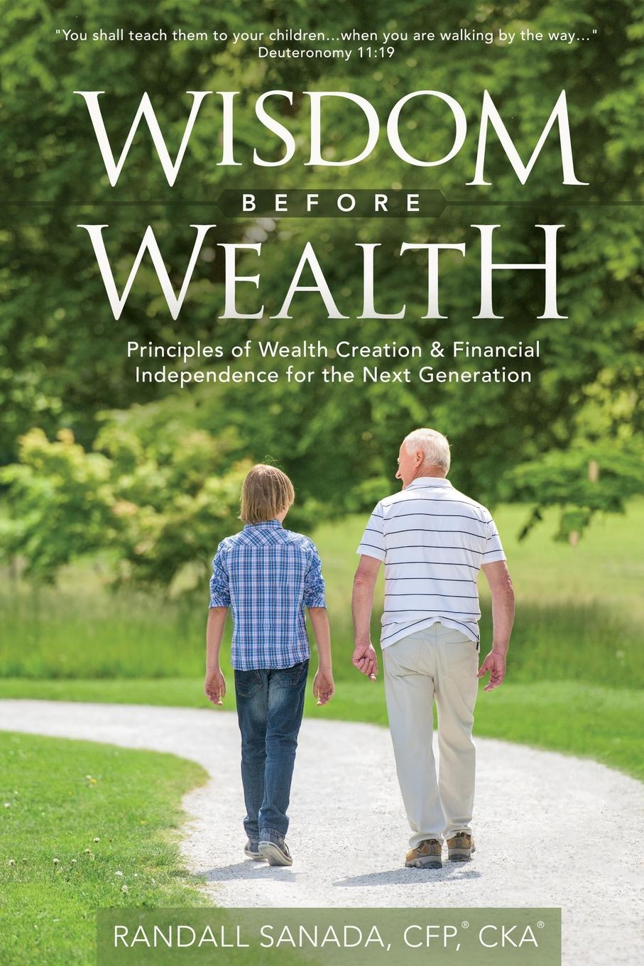 Randall Sanada CFP CKA Wisdom Before Wealth. Principles of Wealth Creation and Financial Independence for the Next Generation trish power super freedom create a worry free financial future in 6 steps