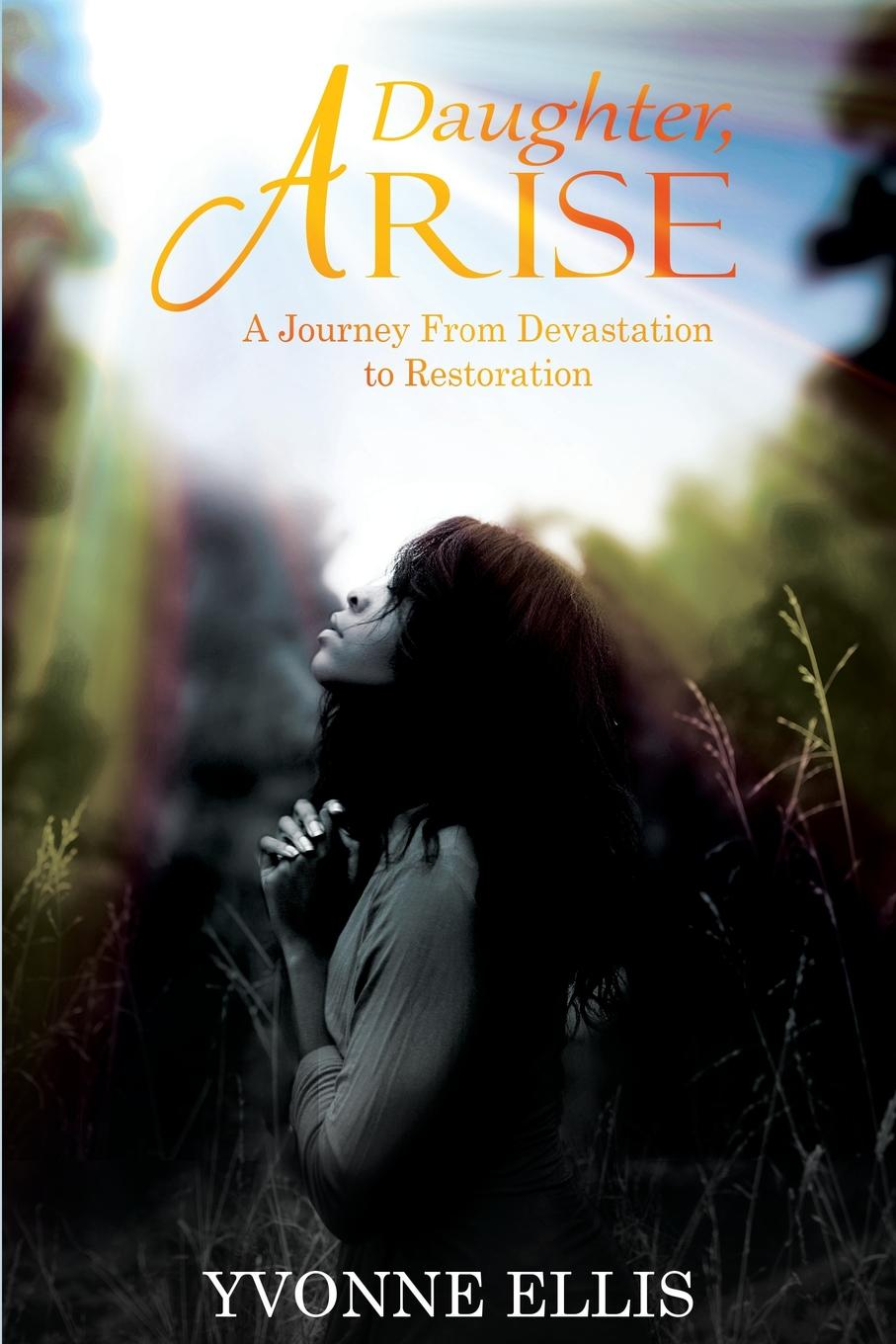 Yvonne Ellis DAUGHTER ARISE. A JOURNEY FROM DEVASTATION TO RESTORATION yvonne lindsay expecting the ceo s child