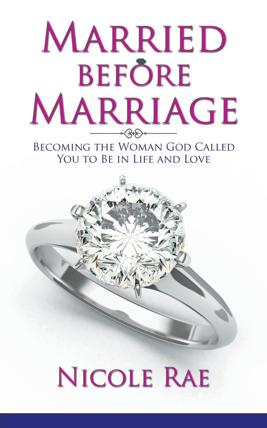 Nicole Rae Married Before Marriage. Becoming the Woman God Called You to Be in Life and Love dave thompson likelife easiest way tolive effectively