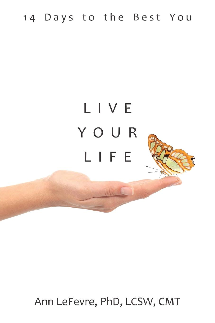 Ann LeFevre Live Your Life. 14 Days to the Best You dave thompson likelife easiest way tolive effectively