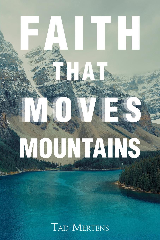 Tad Mertens Faith That Moves Mountains harry herman six principles of the doctrine of christ foundation for pentecostal apostolic faith