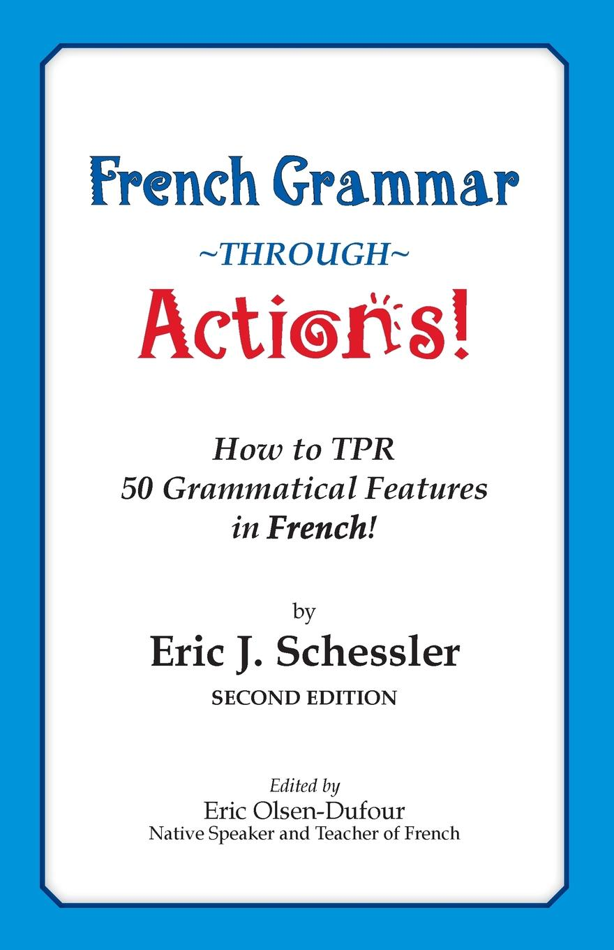 Eric J Schessler French Grammar Through Actions. How to TPR 50 Grammatical Features in French émile arnoult pronouncing reading book of the french language particularly calculated to render the speaking