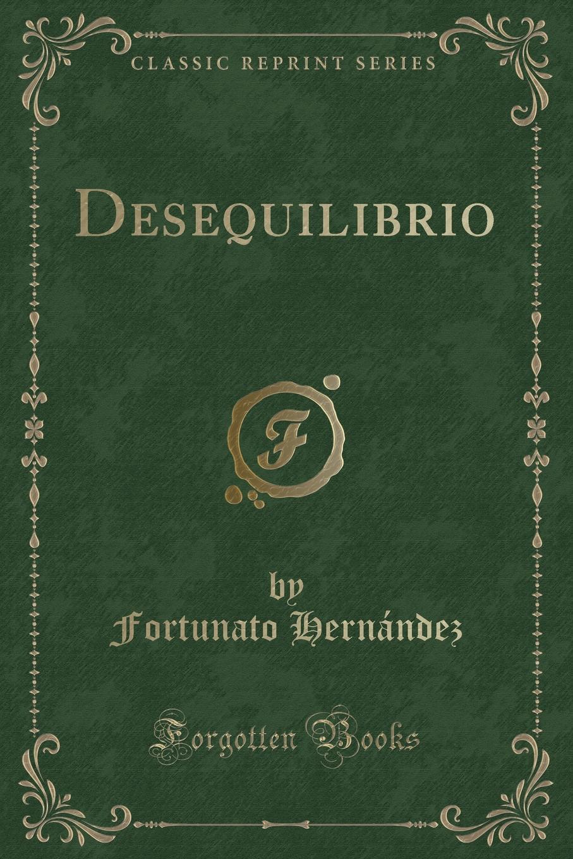 купить Fortunato Hernández Desequilibrio (Classic Reprint) недорого