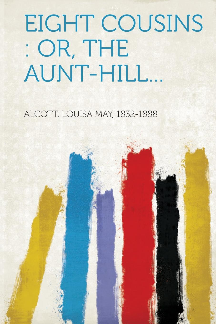 Eight Cousins. Or, the Aunt-Hill... alcott l eight cousins or the aunt hill