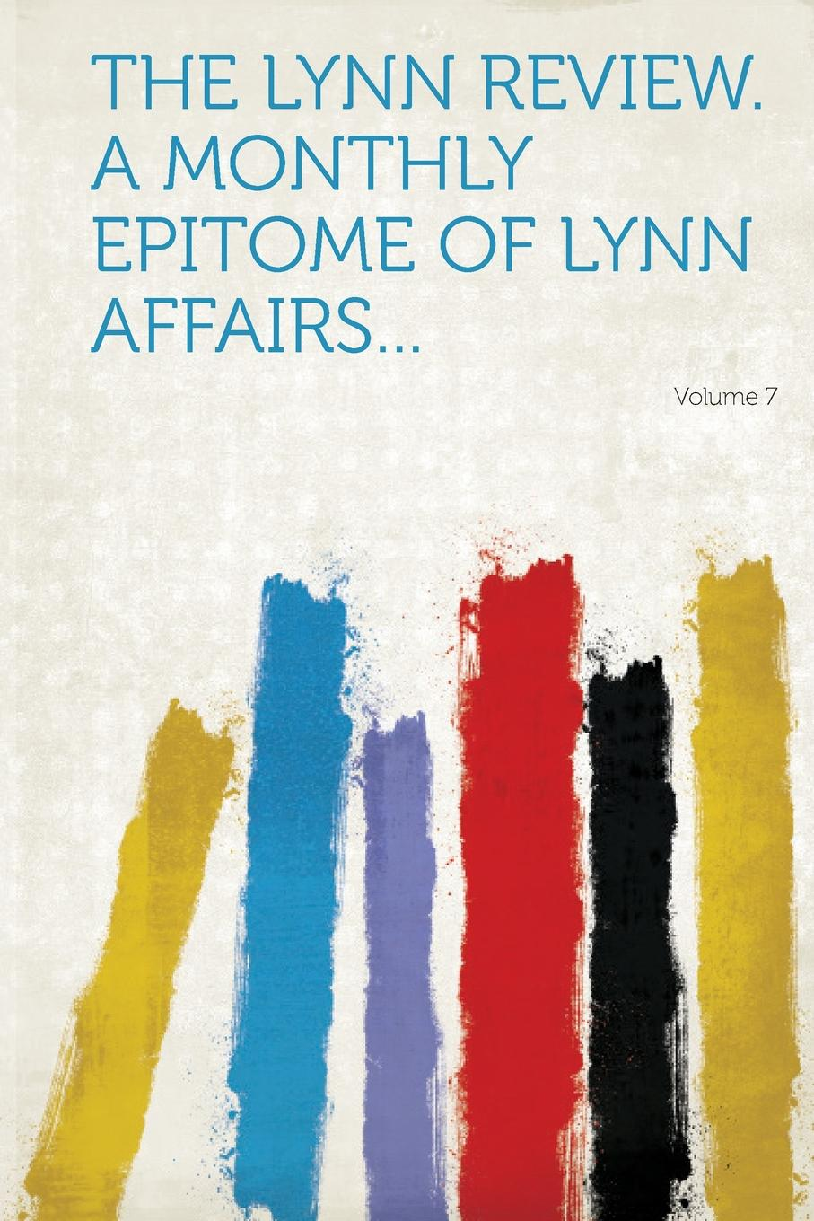 The Lynn Review. a Monthly Epitome of Lynn Affairs... Volume 7