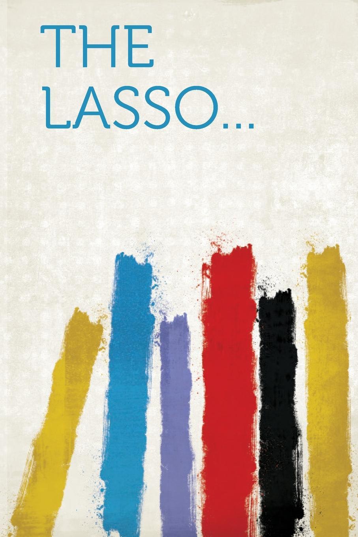 The Lasso... el lasso el lasso most of us prefer not to think