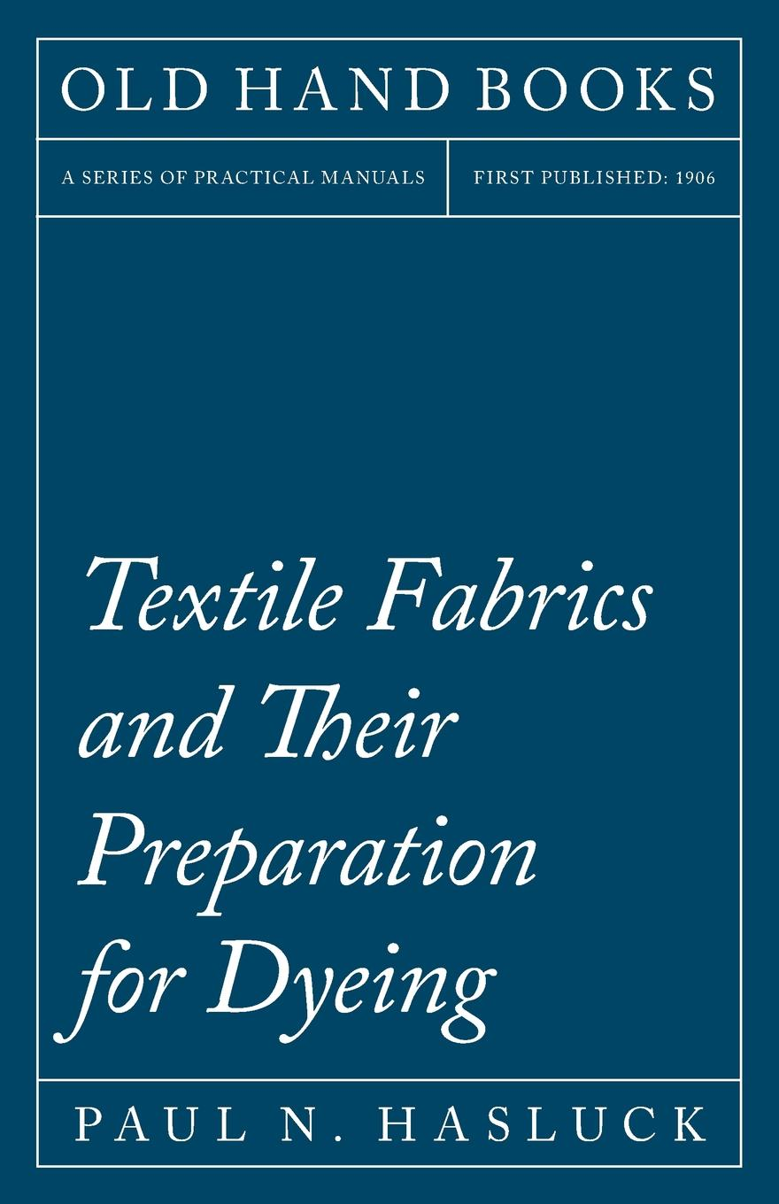 Paul N. Hasluck Textile Fabrics and Their Preparation for Dyeing john hummel the dyeing of textile fabrics