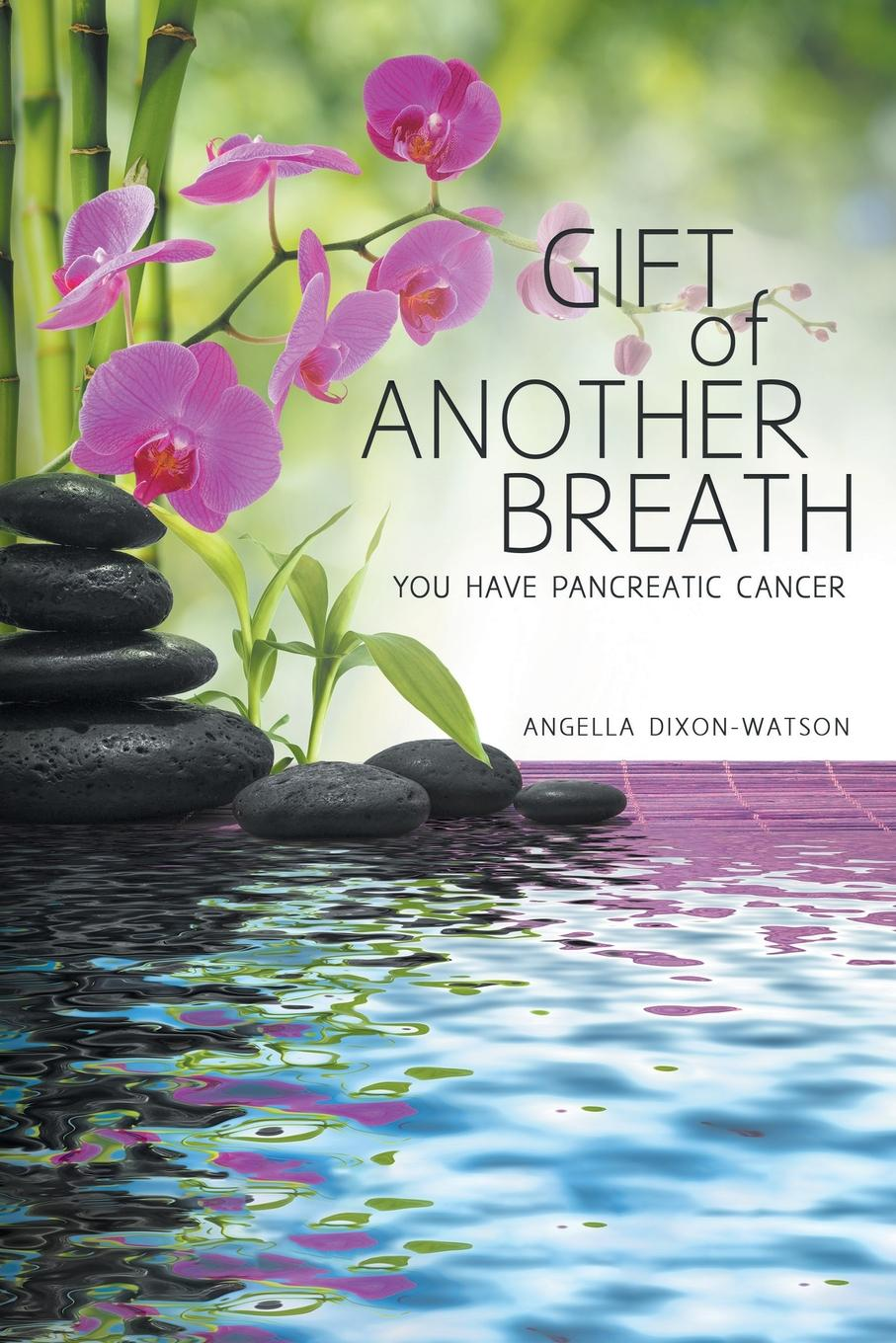 Angella Dixon-Watson Gift of Another Breath. You Have Pancreatic Cancer gift quotes for her