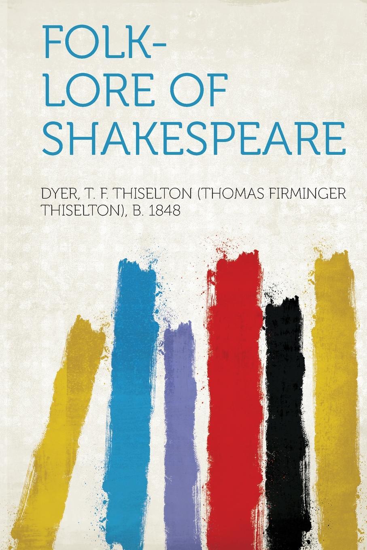 Dyer T. F. Thiselton (Thomas Firm 1848 Folk-Lore of Shakespeare dyer t f thiselton thomas firm 1848 folk lore of shakespeare