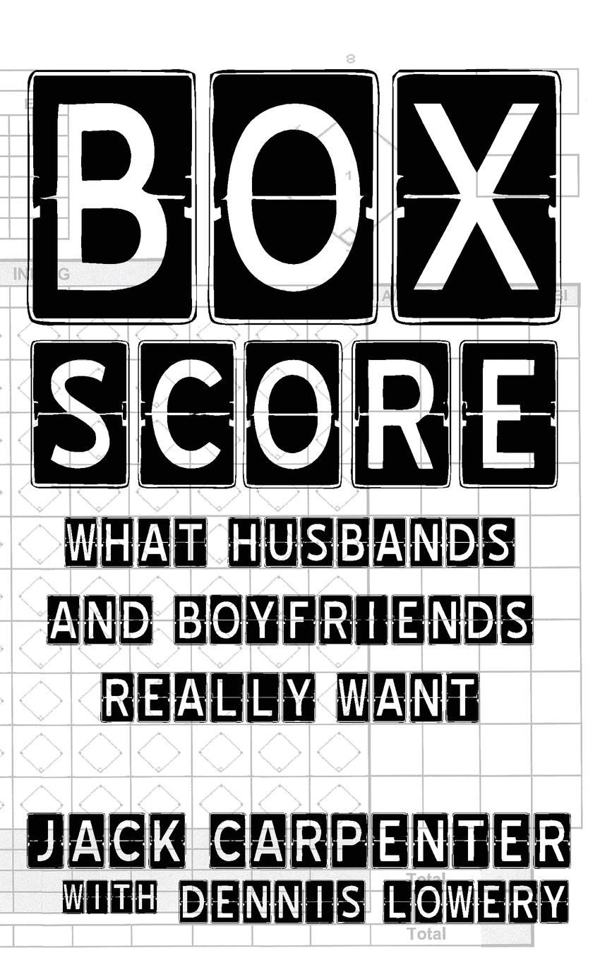 Jack Carpenter BOX SCORE. What Husbands and Boyfriends Really Want