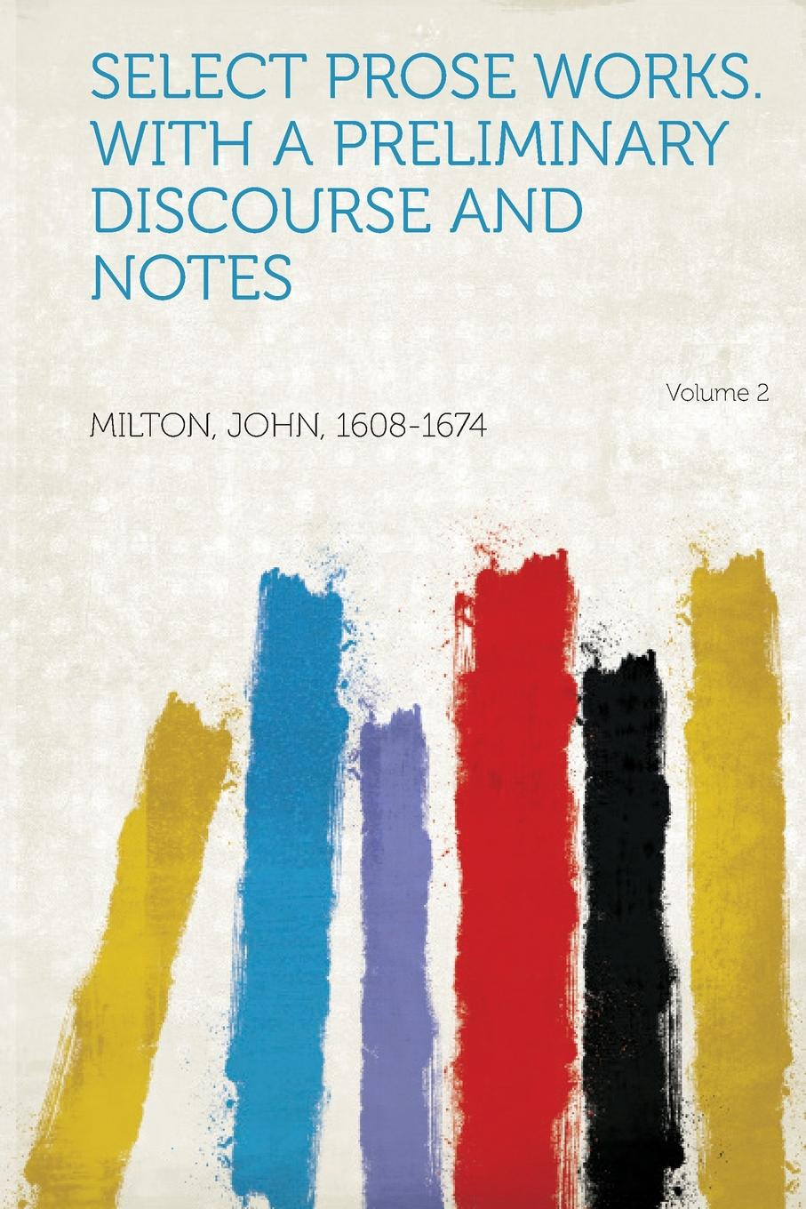 Select Prose Works. with a Preliminary Discourse and Notes Volume 2