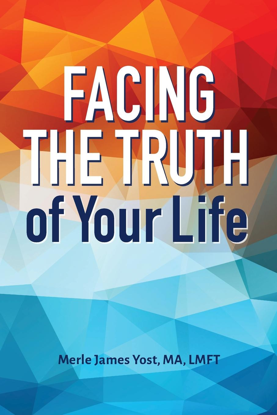 Merle James Yost Facing the Truth of Your Life the truth about you