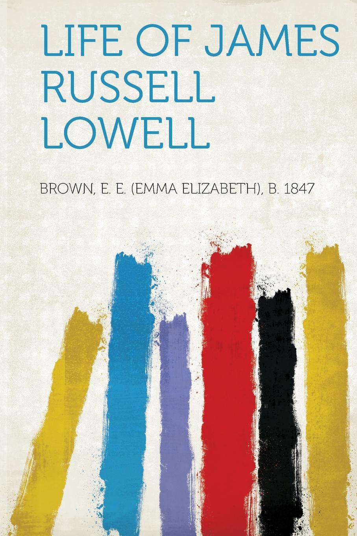 Brown E. E. (Emma Elizabeth) b. 1847 Life of James Russell Lowell emma elizabeth brown huldah