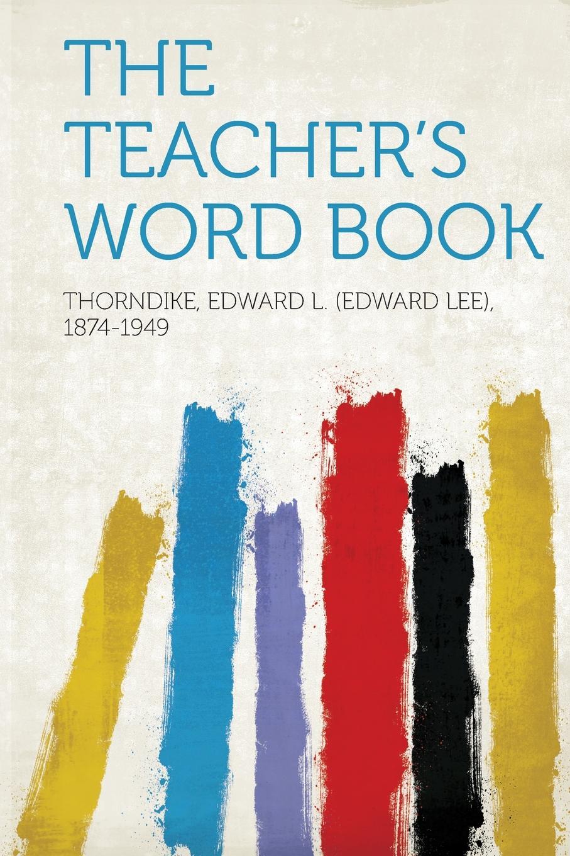Thorndike Edward L. (Edward 1874-1949 The Teacher.s Word Book edward l thorndike the teachers word book 1921