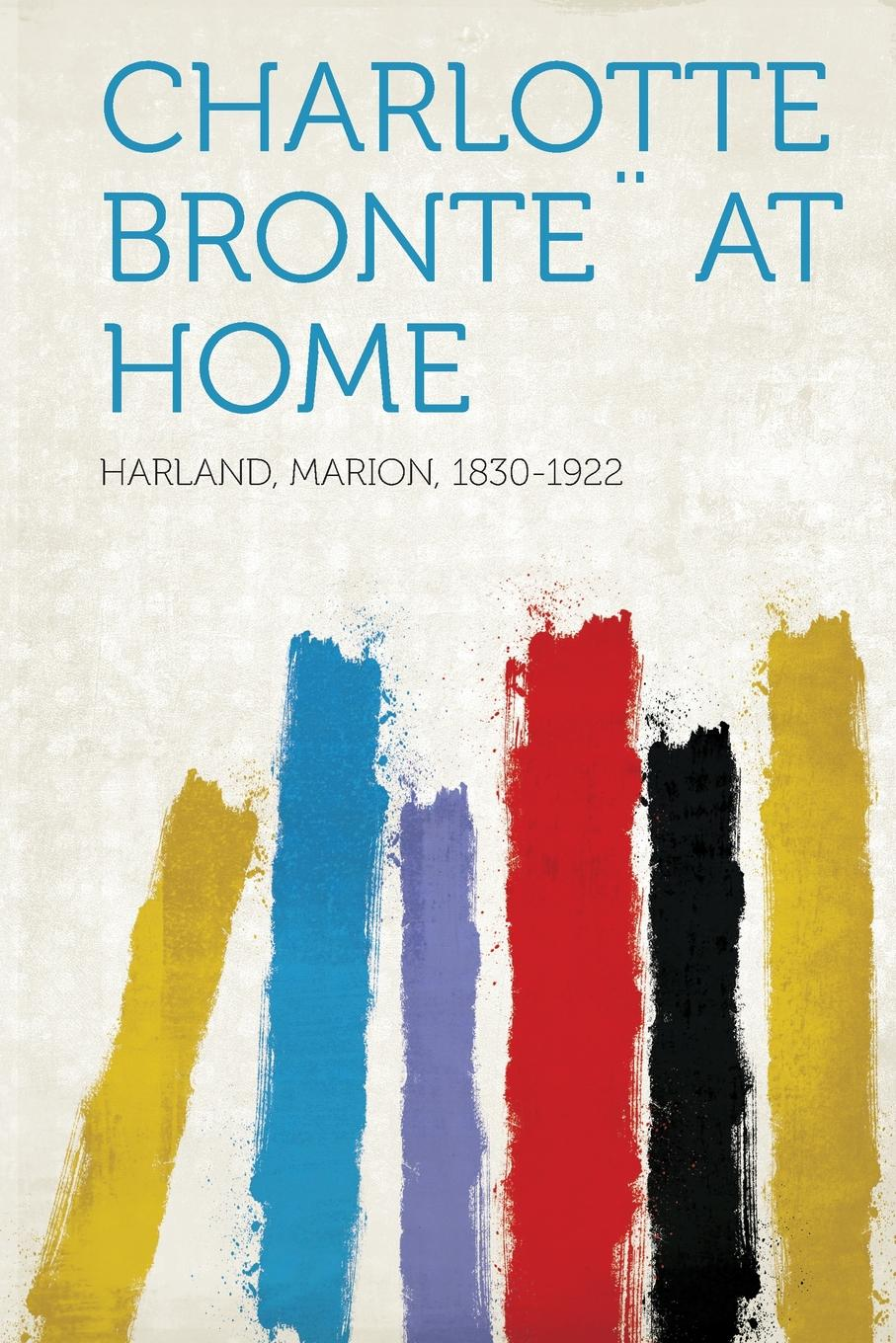 Harland Marion 1830-1922 Charlotte Bronte. at Home