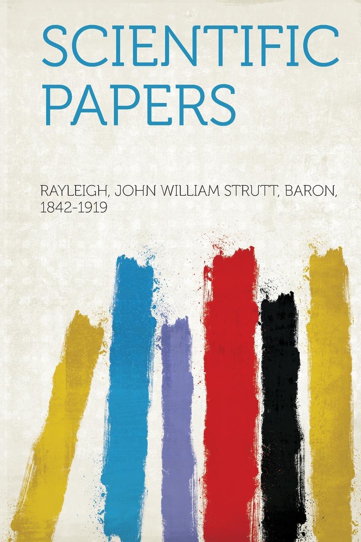 Rayleigh John William Strutt 1842-1919 Scientific Papers