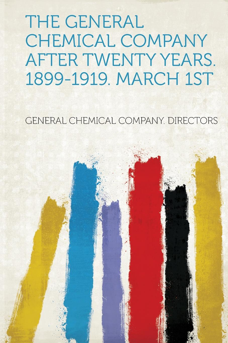 The General Chemical Company After Twenty Years. 1899-1919. March 1St
