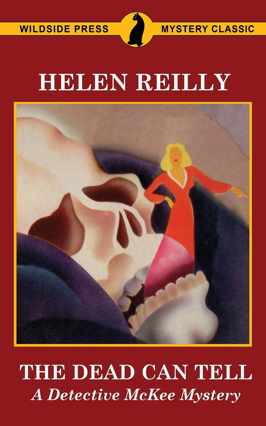 Helen Reilly The Dead Can Tell. A Detective McKee Mystery l a dead