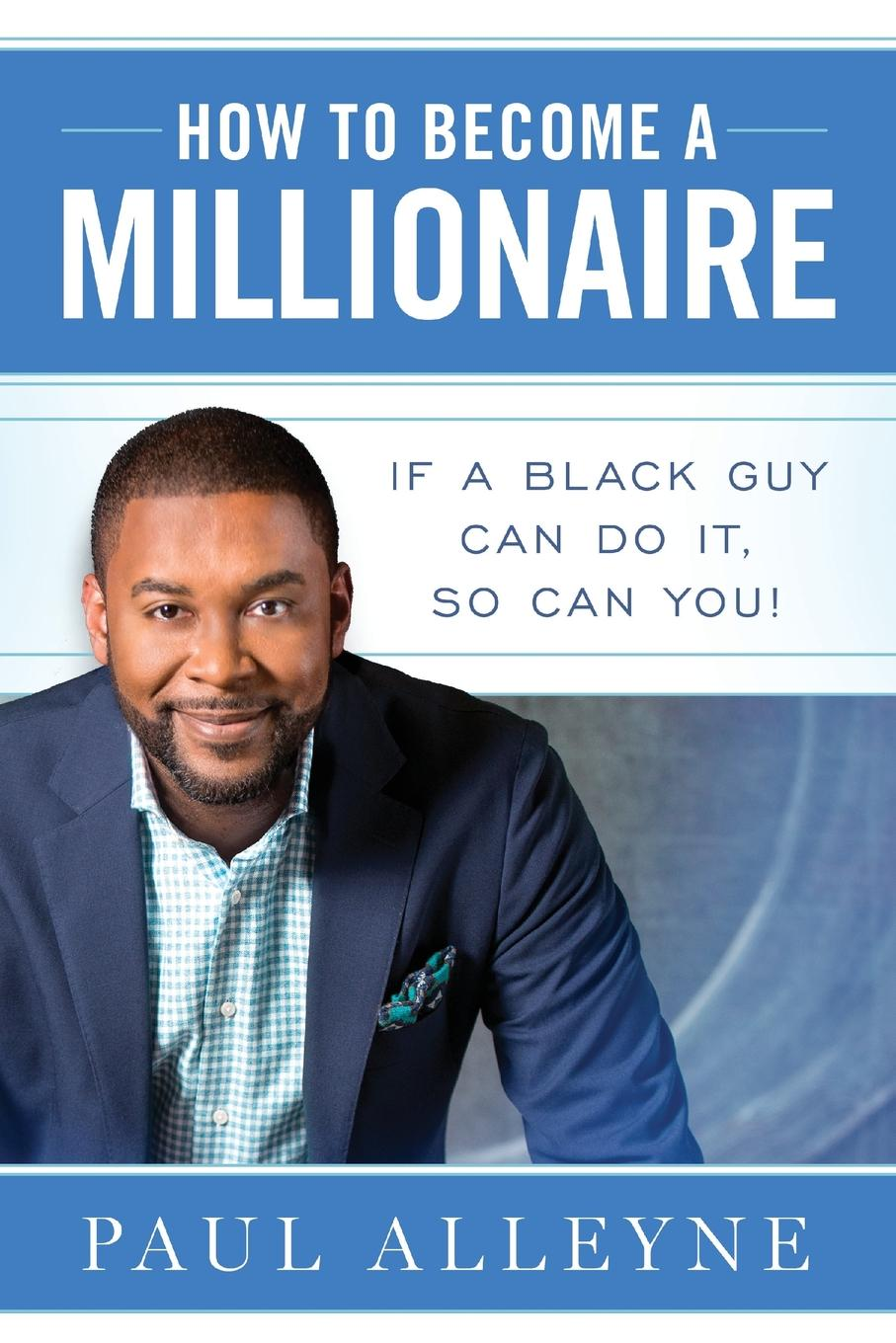 Paul Alleyne How To Become A Millionaire. If A Black Guy Can Do It, So Can You. chloe seager editing emma online you can choose who you want to be if only real life were so easy