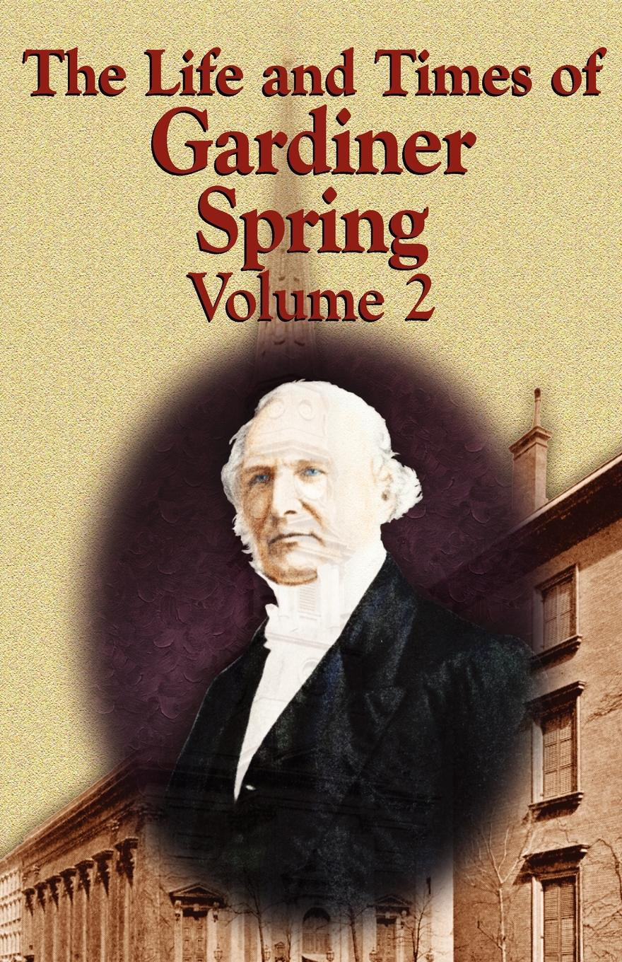 Gardiner Spring The Life and Times of Gardiner Spring - Vol.2 цена и фото