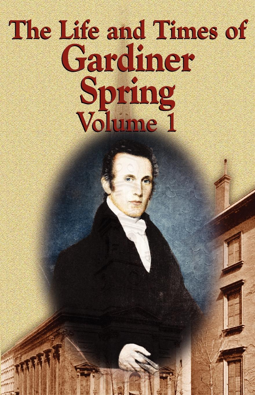 Gardiner Spring The Life and Times of Gardiner Spring - Vol.1 цена и фото