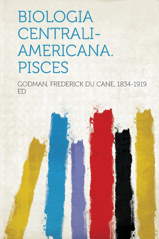 Godman Frederick Du Cane 1834-1919 ed Biologia Centrali-Americana. Pisces