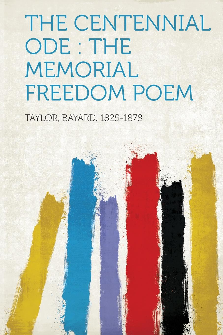 Taylor Bayard 1825-1878 The Centennial Ode. the Memorial Freedom Poem