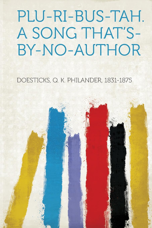 Doesticks Q. K. Philander 1831-1875 Plu-Ri-Bus-Tah. A Song That.s-By-No-Author doesticks q k philander the witches of new york