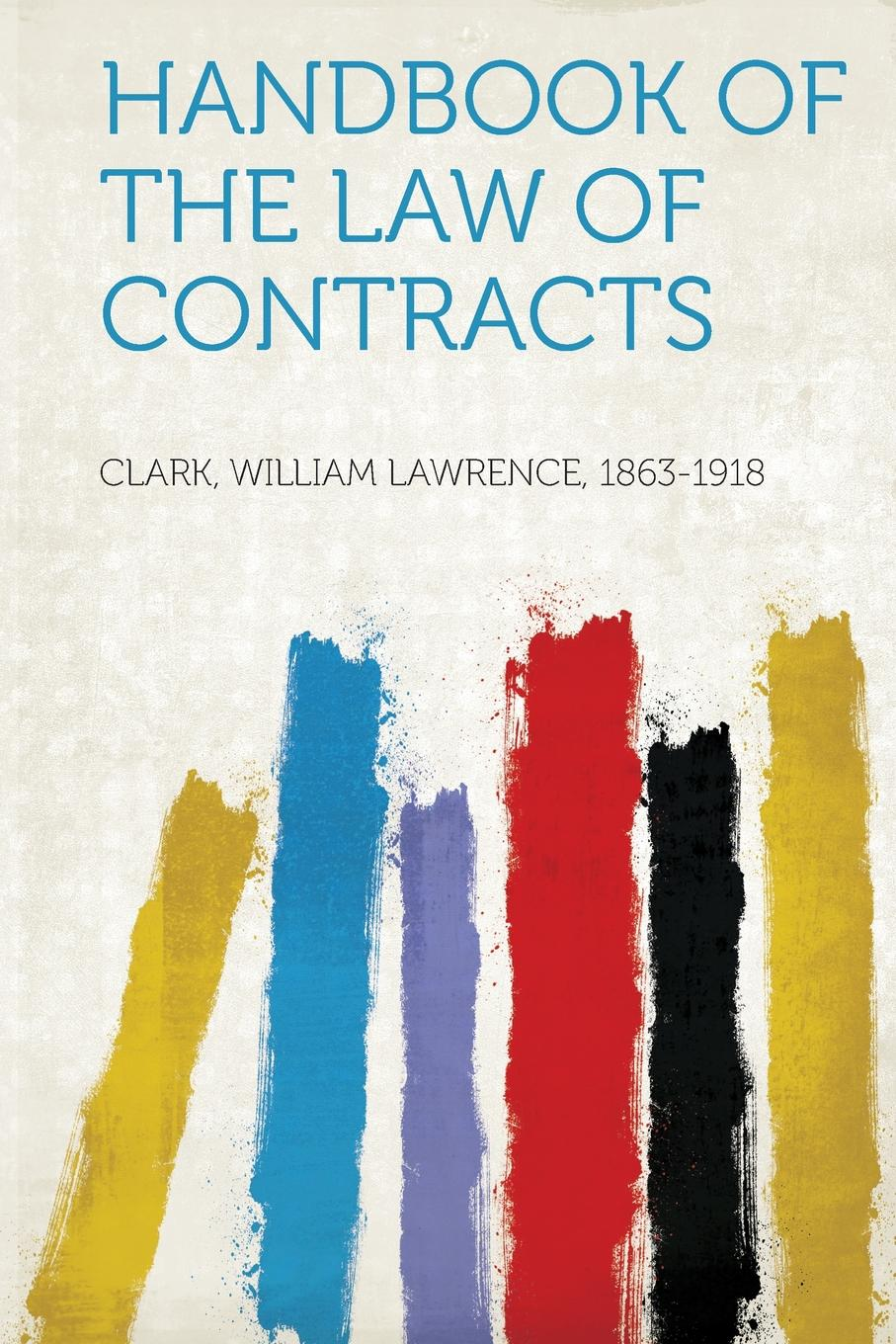 Clark William Lawrence 1863-1918 Handbook of the Law of Contracts