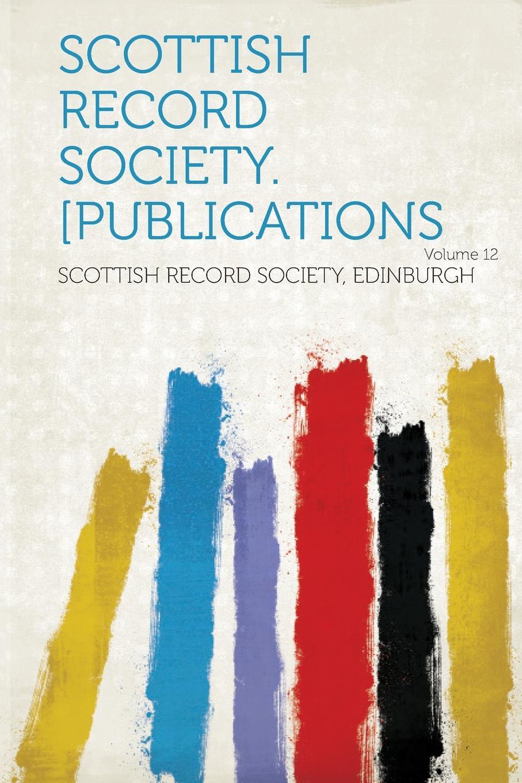 Scottish Record Society Edinburgh Scottish Record Society. .Publications Volume 12 publications of the scottish history society 30